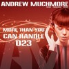 More Than You Can Handle 023 (October 2017) with Andrew Muchmore