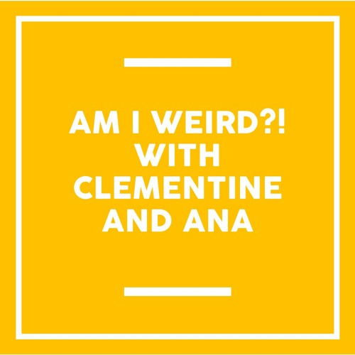 Going Mentally Mindful for Mind: Am I Weird?! with Clementine and Ana