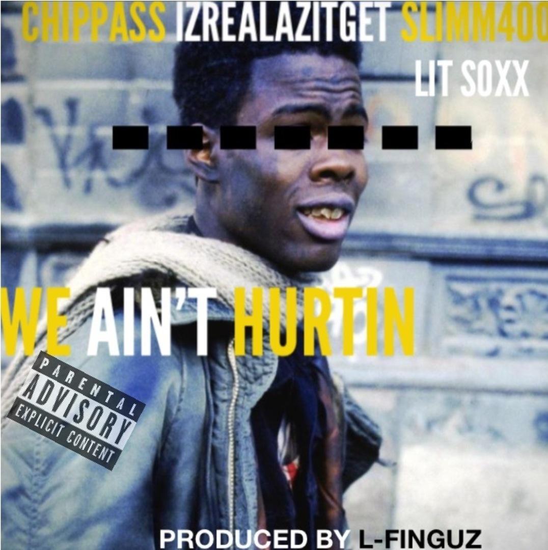 Chippass x Slim 400 x IzRealAzItGet x Lit Soxx - We Ain't Hurtin (Prod. L-Finguz) [Thizzler.com Excl