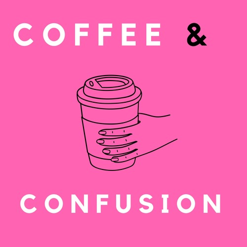 Sexting & Body Hair - Coffee & Confusion Ep 01