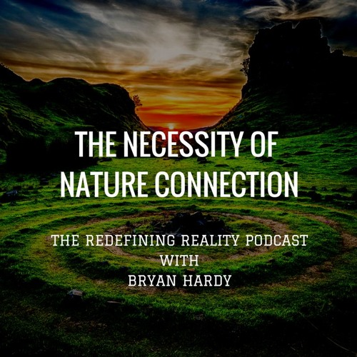 The Necessity of Nature Connection - Ep. 38