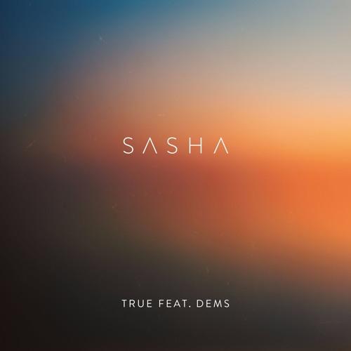 Sasha - True feat Dems