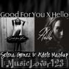 Good For You X Hello - Selena Gomez & Adele Mashup