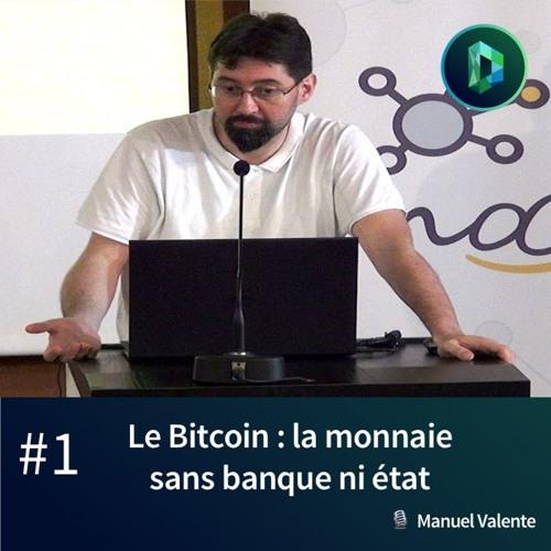 #1 - Manuel Valente : Le Bitcoin, la monnaie sans banque ni état