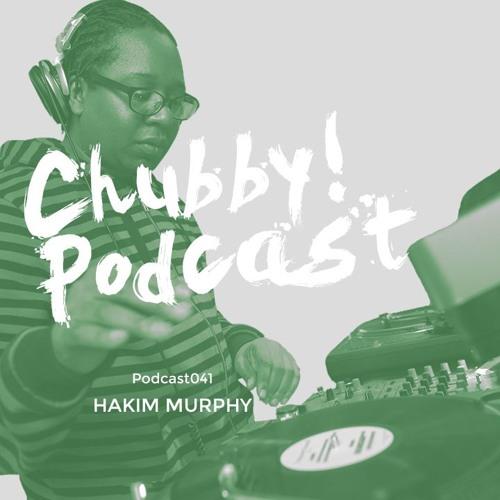 Chubby! Podcast041 - Hakim Murphy