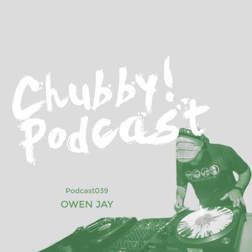 Chubby! Podcast039 - Owen Jay