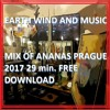 EARTH WIND AND MUSIC MIX OF ANANAS PRAGUE 2017 29 Min. FREE DOWNLOAD