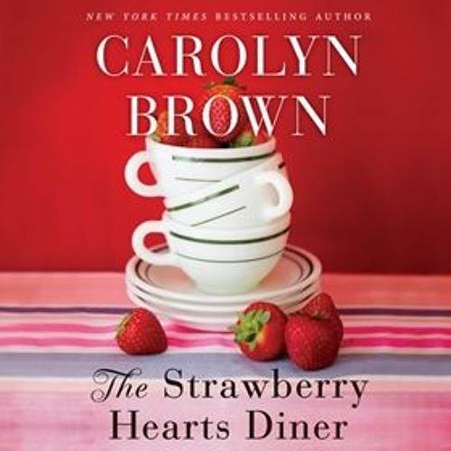THE STRAWBERRY HEARTS DINER by Carolyn Brown, read by Brittany Pressley