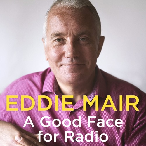 A Good Face For Radio written and read by Eddie Mair (Audiobook extract)