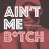 Ain't Me B*tch ft. Rickey Thompson [FREE DOWNLOAD]