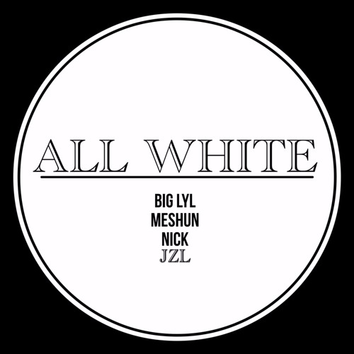 All Whyte (Feat. Big LYL, Meshun, Nick Of SOS)