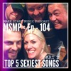 MSMP 104: Top 5 Sexiest Songs (Part 2)