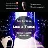Geo da Silva - Like a truck ( Deejay ALEX - Mash up 2k17 )