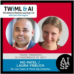 ML Use Cases at Think Big Analytics with Mo Patel and Laura Frølich - TWiML Talk #54