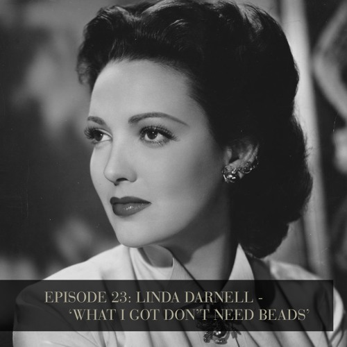 Linda Darnell - 'What I Got Don't Need Beads' - Episode 23