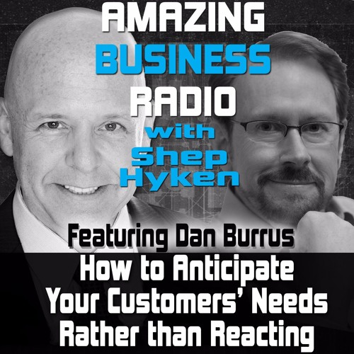Daniel Burrus Shares how to Anticipate Your Customers' Needs Rather than Reacting
