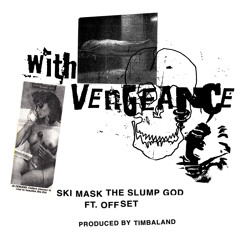 WITH VENGEANCE Featuring Offsett Prod. Timbaland