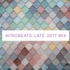 Download AFROBEATS LATE 2017 MIX - TED BOUNCE Mp3