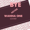 WANNA ONE - Never (Covered by BYE)