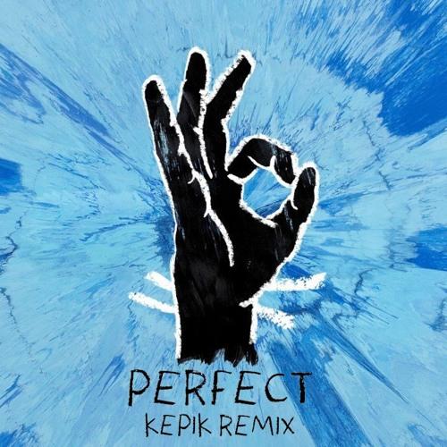 Ed Sheeran - Perfect (KEPIK Instrumental Remix) SUPPORTED BY