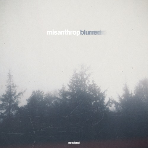 Misanthrop - Blurred EP (NSGNL016) OUT NOW