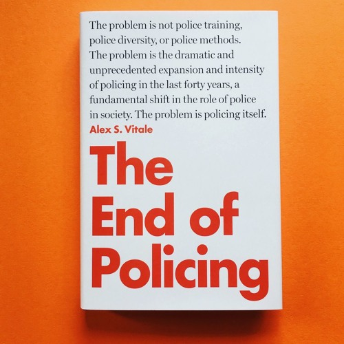 Alex Vitale - The End of Policing (In Conversation) by Upstream on ...