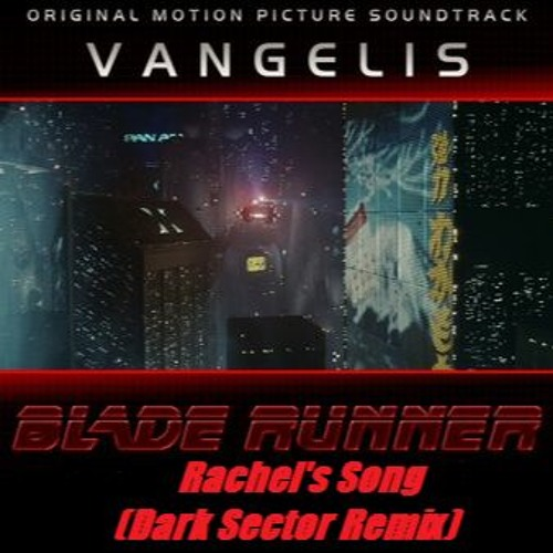 Vangelis - Rachel's Song (Blade Runner OST) (Dark Sector Remix)FREE DOWNLOAD !