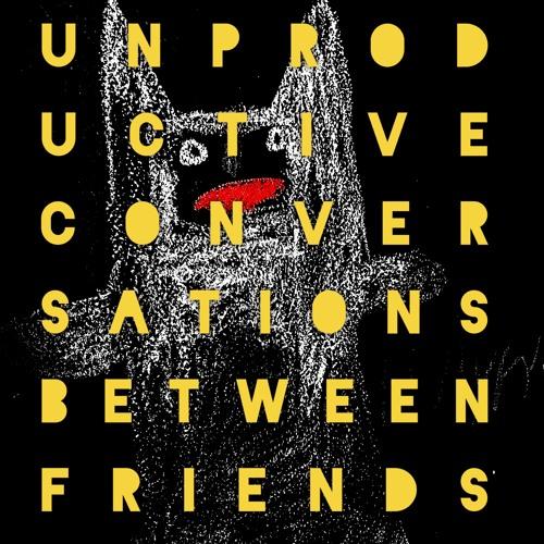 #84 | Unproductive Conversations: Between Friends