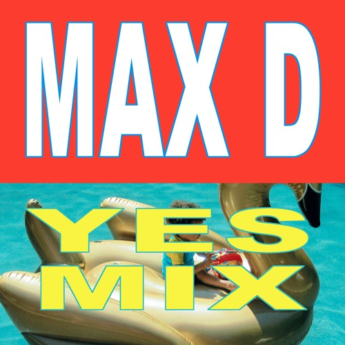 Max D - Yes Mix 10 10 2017