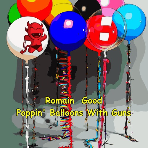 Romain Good - Poppin' Balloons With Guns (Original Mix)