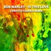 Bob Marley - Is This Love (Christos Fourkis Remix)