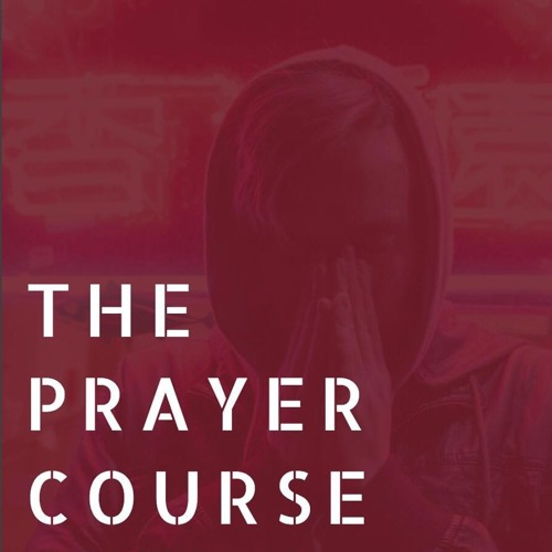 The Prayer Course - Adoration - Oct. 9, 2017 - Jon Shirley