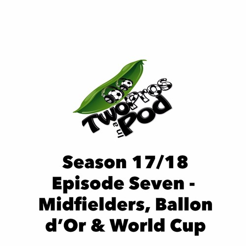 2017/18 Season Episode 7 - Midfielders, Ballon d'Or & World Cup