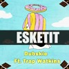 Dubskie - Esketit Feat. Trap Watkins (Feelin' Like I'm Lil Pump) Produced By Natsu Fuji