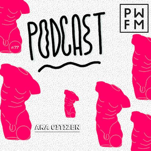 Podcast PWFM077 : Aka Citizen 🕴🏻