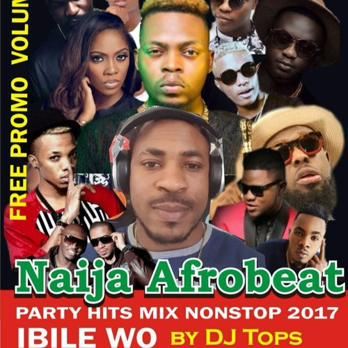 NAIJA AFROBEAT PARTY HITS MIX 2017 NONSTOP BY TOPS by AFRO BEAT TOPS