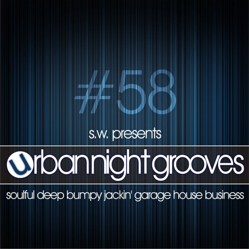 Urban Night Grooves 58 by S.W. *Soulful Deep Bumpy Jackin' Garage House Business*