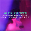 Alex Parker - Fix Your Heart (feat. Misha Miller)