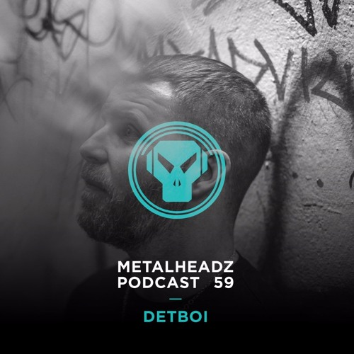 Metalheadz Podcast 59 - Detboi