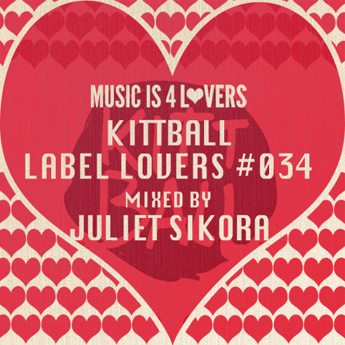 Kittball - Label Lovers #034 mixed by Juliet Sikora [Musicis4Lovers.com]