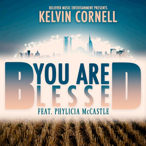 Kelvin Cornell - You Are Blessed Ft. Phylicia McCastle