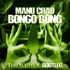 MANU CHAO - BONGO BONG ( TH BROTHER BOOTLEG )  ****FREE DOWNLOAD****