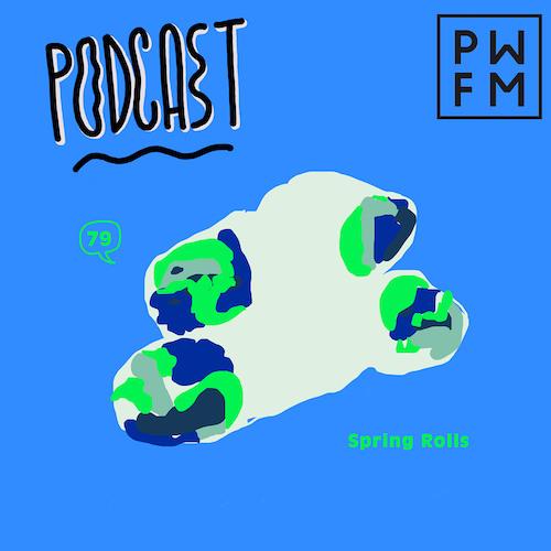 Podcast PWFM079 : Spring Rolls Music 🍚