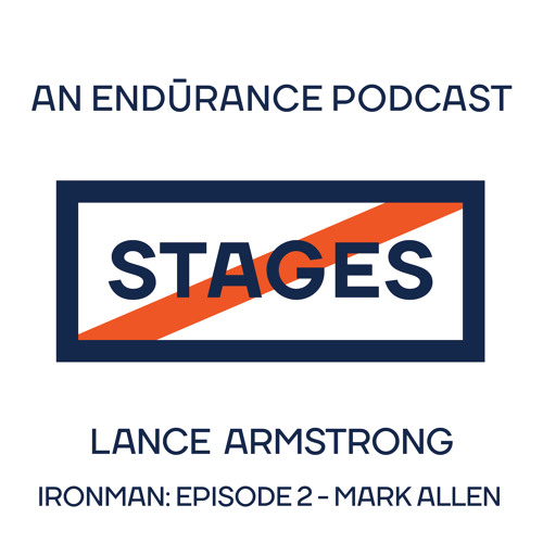 IRONMAN - Episode 2: Mark Allen // Stages: An Endurance Podcast with Lance Armstrong