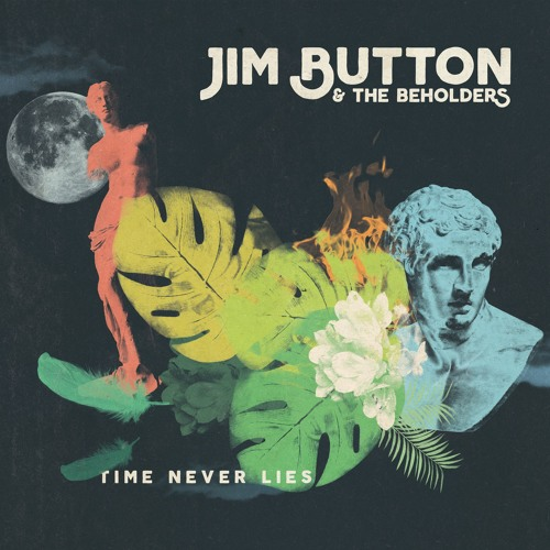 Jim Button & The Beholders - Time Never Lies