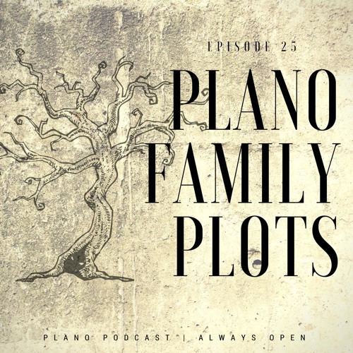 Episode 25 | Plano Family Plots