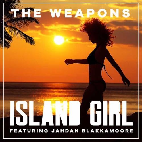 ISLAND GIRL   THE WEAPONS Ft JAHDAN BLAKKAMOORE