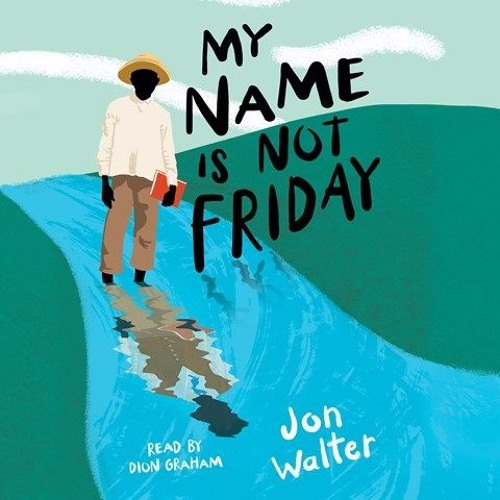 MY NAME IS NOT FRIDAY By Jon Walter, Read By Dion Graham