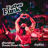 Father Funk - Shambhala Fractal Forest Mix 2017 (FREE DOWNLOAD)