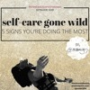 Self-Care Gone Wild: 5 Signs You're Doing The Most